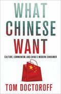 What Chinese Want : Culture, Communism and the Modern Chinese Consumer