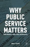Why Public Service Matters : Public Managers, Public Policy, and Democracy