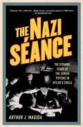 Nazi S�ance : The Strange Story of the Jewish Psychic in Hitler's Circle