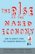 Rise of the Naked Economy : How to Benefit from the Changing Workplace
