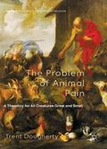 The Problem of Animal Pain: A Theodicy For All Creatures Great And Small (Palgrave Frontiers...