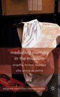Mediating Memory in the Museum : Empathy, Trauma, Nostalgia