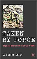 Taken by Force Rape And American Soldiers in the European Theater of Operations, Ww2