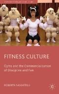 Fitness Culture: Gyms and The Commercialisation of Discipline and Fun (Consumption and Publi...