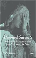 Haunted Subjects Deconstruction, Psychoanalysis and the Return of the Dead