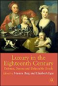 Luxury in the 18th Century Debates, Desires and Delectable Goods