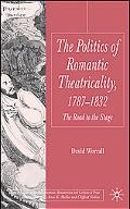 Politics of Romantic Theatricality 1787-1832 The Road to the Stage