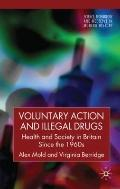 Voluntary Action and Illegal Drugs: Health and Society in Britain Since the 1960s (Science, ...