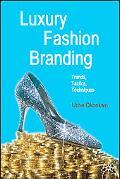 Luxury Fashion Branding Trends, Tactics, Techniques