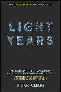 Light Years An Exploration of Mankind's Enduring Fascination With Light