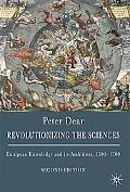Revolutionizing the Sciences: European Knowledge and its Ambitions, 1500-1700 DISTRIBUTION C...