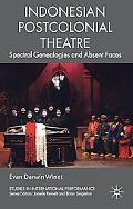 Indonesian Postcolonial Theatre: Spectral Genealogies and Absent Faces (Studies in Internati...