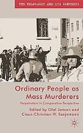 Ordinary People As Mass Murderers: Perpetrators in Comparative Perspective