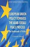 European Union Policy Towards The Arab-Israeli Peace Process: The Quicksands of Politics (Pa...