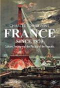 France since 1870: Culture, Society and the Making of the Republic
