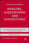 Concise Guide to Mergers, Acquisitions and Divestitures Business, Legal, Finance, Accounting...