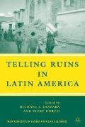 Telling Ruins in Latin America (New Concepts in Latino American Cultures)
