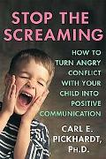 Stop the Screaming: How to Turn Angry Conflict with Your Child into Positive Communication
