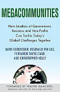 Megacommunities: How Leaders of Government, Business and Non-Profits Can Tackle Today's Glob...
