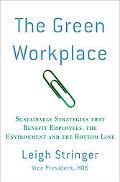 The Green Workplace: Sustainable Strategies that Benefit Employees, the Environment, and the...