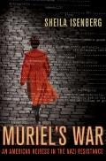 Muriel's War : An American Heiress in the Nazi Resistance