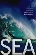 The Power of the Sea: Tsunamis, Storm Surges, Rogue Waves, and Our Quest to Tame the Oceans ...
