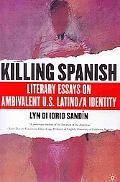 Killing Spanish: Literary Essays on Ambivalent U.S. Latino/a Identity