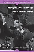 Interrogating America through Theatre and Performance (Palgrave Studies in Theatre and Perfo...