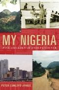 My Nigeria : Five Decades of Independence