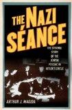 The Nazi Sance: The Strange Story of the Jewish Psychic in Hitler's Circle
