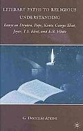 Literary Paths to Religious Understanding: Essays on Dryden, Pope, Keats, George Eliot, Joyc...