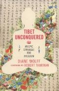 Tibet Unconquered : An Epic Struggle for Freedom