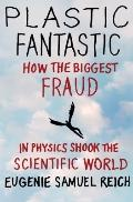 Plastic Fantastic: How the Biggest Fraud in Physics Shook the Scientific World (Macmillan Sc...