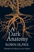 A Dark Anatomy. by Robin Blake