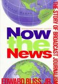 Now the News The Story of Broadcast Journalism