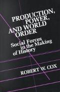 Production, Power and World Order Social Forces in the Making of History
