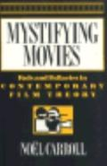 Mystifying Movies: Fads and Fallacies in Contemporary Film Theory - Noel Carroll - Paperback