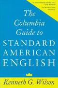 The Columbia Guide to Standard American English - Kenneth G. Wilson - Hardcover