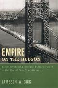 Empire on the Hudson Entrepreneurial Vision and Political Power at the Port of New York Auth...