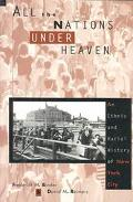 All the Nations Under Heaven An Ethnic and Racial History of New York City