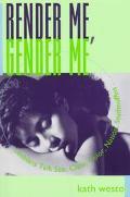 Render Me, Gender Me Lesbians Talk Sex, Class, Color, Nation, Studmuffins