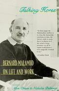 Talking Horse Bernard Malamud on Life and Work