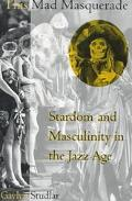This Mad Masquerade Stardom and Masculinity in the Jazz Age