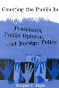 Counting the Public in Presidents, Public Policy and Foreign Policy
