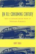 All-Consuming Century Why Commercialism Won in Modern America