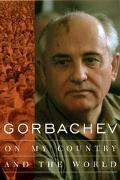 Gorbachev On My Country and the World