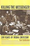 Killing the Messenger 100 Years of Media Criticism