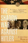 Shadow War Against Hitler The Covert Operations Of America's Wartime Secret Intelligence Ser...