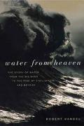 Water from Heaven The Story of Water from the Big Bang to the Rise of Civilization, and Beyond