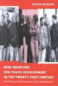 New Frontiers for Youth Development in the Twenty-First Century Revitalizing & Broadening Yo...